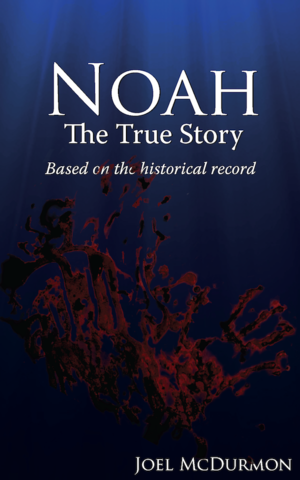 Noah The True Story Joel McDurmon