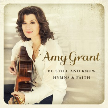 Amy Grant Be Still and Know Hymns and faith album cover