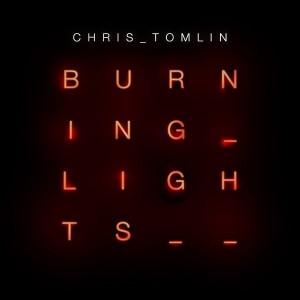 Chris Tomlin Burning Lights