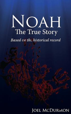 Noah The True Story Joel McDurmon