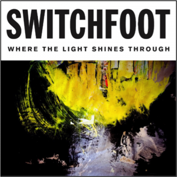 """Switchfoot """"Where the Light Shines Through"""""""